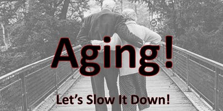 Aging! Let's Slow It Down! tickets