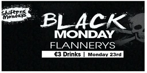 Black Monday @ Flannerys - €3 Drinks - Get Guestlist