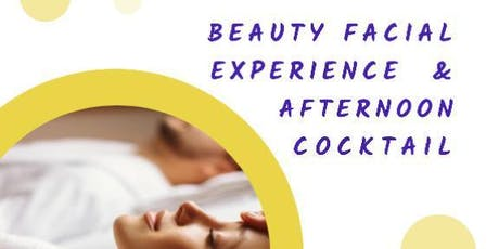 BEAUTY FACIAL EXPERIENCE AND AFTERNOON COCKTAIL tickets