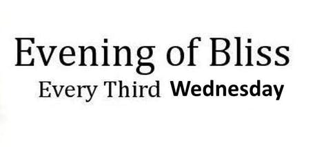 Evening of Bliss (Please note: Days have Changed to Wednesdays) tickets