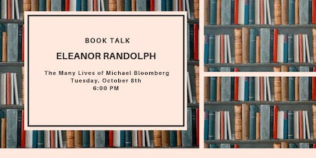 Book Talk: The Many Lives of Michael Bloomberg  by Eleanor Randolph tickets