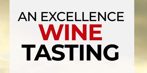 """2nd  Annual """"An Excellence Wine Tasting"""" Event and Fundraiser"""