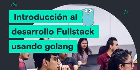 OpenClass - Fullstack JS - Introducción al desarrollo Fullstack usando golang // GDL // boletos