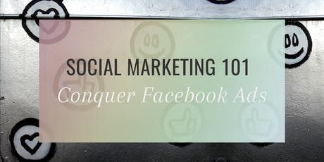 Social Marketing 101: Conquer Facebook Ads tickets
