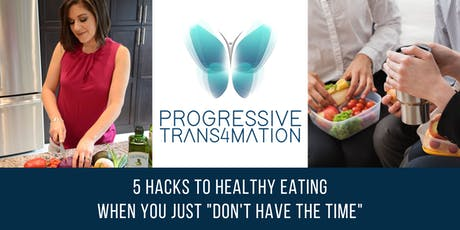 "5 Hacks to Healthy Eating When You Just ""Don't Have The Time"" tickets"