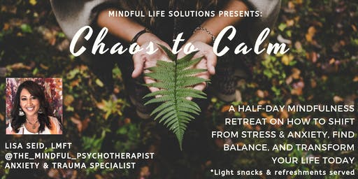 Chaos to Calm: A Half-Day Mindfulness Retreat