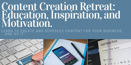 Content Creation Retreat : Education, Inspiration, and Motivation!