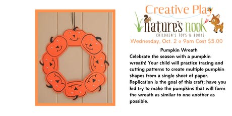 Creative Play Pumpkin Wreath, Wed., Oct. 2 @ 9am Cost $5.00 tickets