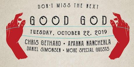 Good God feat. Chris Gethard, Aparna Nancherla, Daniel Simonsen & more tickets