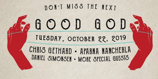 Good God feat. Chris Gethard, Aparna Nancherla, Daniel Simonsen & more