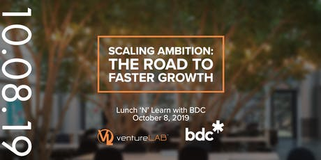 Scaling Ambition: The Road to Faster Growth - BDC Lunch 'N' Learn billets