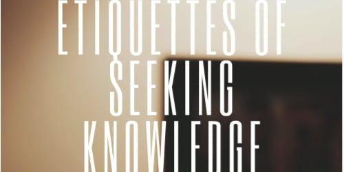 Etiquettes of Seeking Knowledge