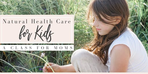 Natural Healthcare Solutions for Kids: A Class for Moms