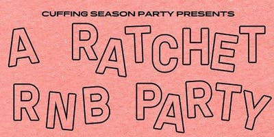 Cuffing Season Party Presents:  A Ratchet R&B Party