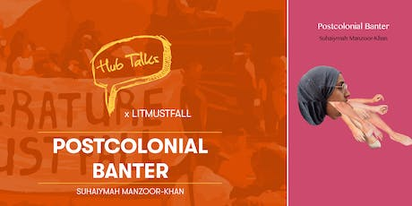 HubTalks x #LitMustFall: Postcolonial Banter with Suhaiymah Manzoor Khan tickets