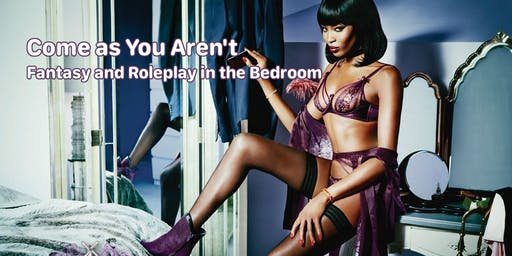 Come as You Aren't: Fantasy and Role Play in the Bedroom