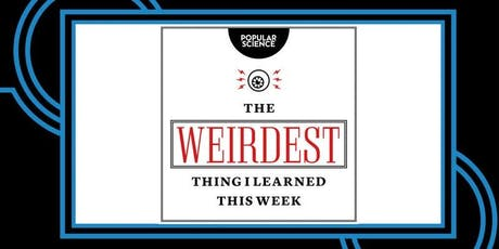 Popular Science Presents: The Weirdest Thing I Learned This Week  tickets