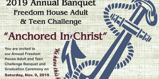 """Freedom House Adult & Teen Challenge """"Anchored in Christ"""" Fall Banquet"""