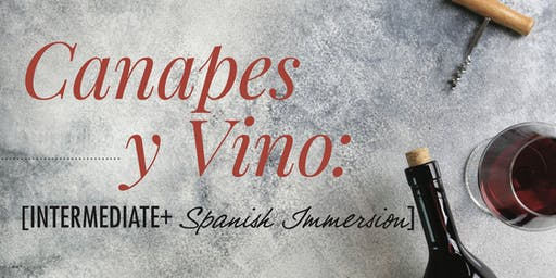 Canapes y Vino: Intermediate+ Level Spanish Immersion
