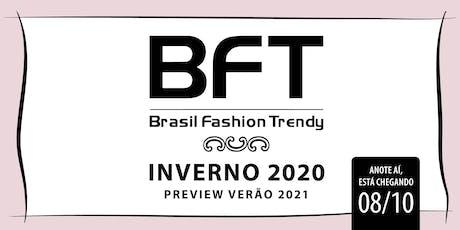 BFT- Brasil Fashion Trendy- Inverno 20 e Preview Verão 21 ingressos