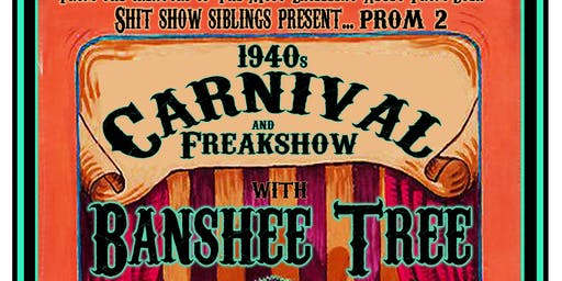 Prom 2 - 1940s Carnival & Freakshow  - Featuring Banshee Tree