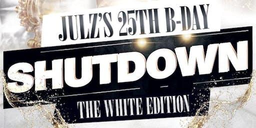 JULZ 25 BDAY SHUTDOWN