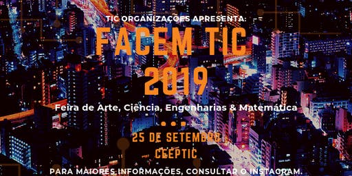 Feira de Arte, Ciência, Engenharias & Matemática - FACEM TIC 2019