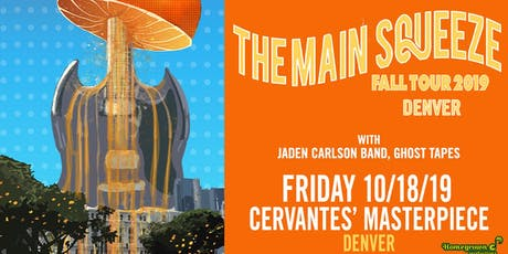The Main Squeeze w/ Jaden Carlson Band, Ghost Tapes tickets