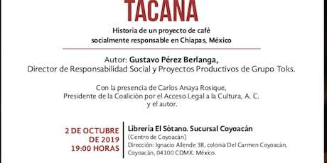 Conversación libro TACANA Historia de café socialmente responsable en Chiapas, México.  entradas