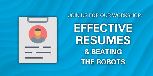 Effective Resumes & Beating the Robots