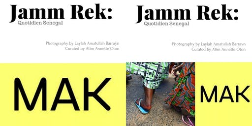 JAMM REK: QUOTIDIEN SENEGAL by LAYLAH AMATULLAH BARRAYN & Curator Atim Oton