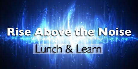 Lunch & Learn: Rise Above the Noise tickets