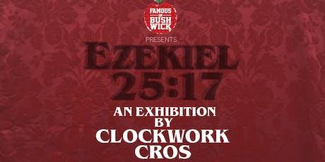 EZEKIEL 25:17 an Exhibition by ClockWork Cros tickets