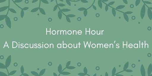 Hormone Hour - A Discussion about Women's Health