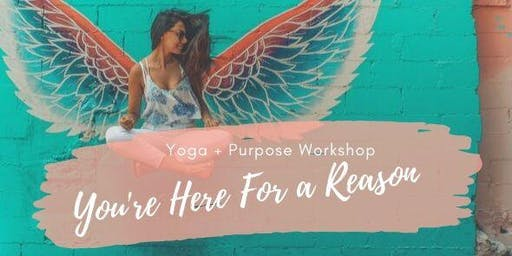You're Here For A Reason Yoga & Purpose Workshop #3