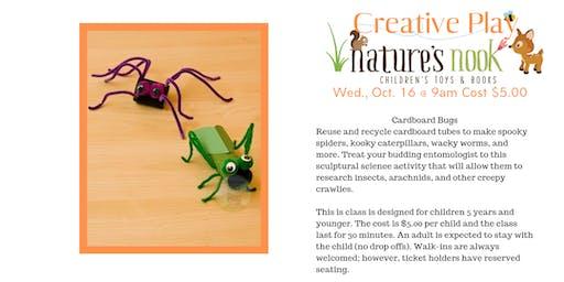 Creative Play Cardboard Bugs Wed., Oct. 16 @9am Cost $5.00