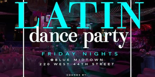 LATIN DANCE PARTY  FRIDAY NIGHT   BLUE MIDTOWN TIMES SQUARE NEW YORK CITY