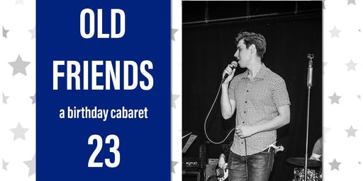Old Friends: A Birthday Cabaret!