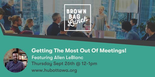 Brown Bag Lunch: Getting The Most Out Of Meetings!