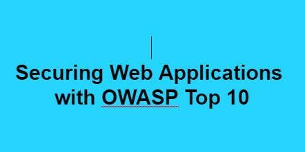 Securing Web Applications with OWASP Top 10