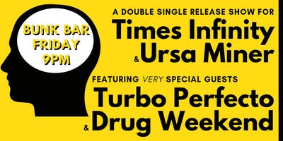 TIMES INFINITY +  URSA MINER + TURBO PERFECTO + DRUG WEEKEND