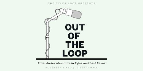 Out of the Loop: True stories about life in Tyler and East Texas tickets