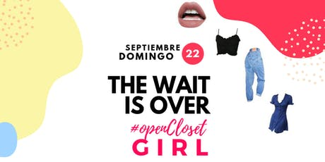 The Wait is over #OpenClosetGirl  tickets