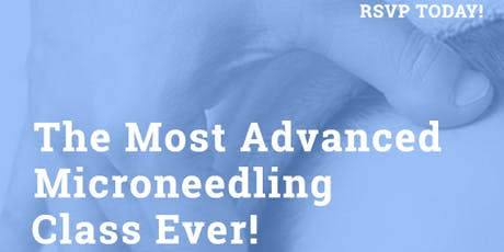 The Most Advanced Microneedling Class Ever! tickets