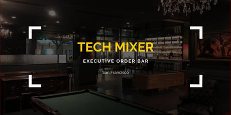 San Francisco Tech Mixer | Executive Order Bar & Lounge| November 5th, 2019 tickets