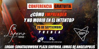 ¿Cómo emprender y NO morir en el intento? Puebla