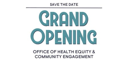 Office of Health Equity & Community Engagement Grand Opening tickets