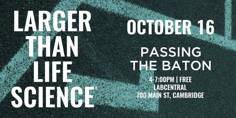 LARGER THAN LIFE SCIENCE | Passing the Baton tickets