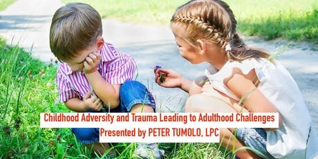 Childhood Adversity and Trauma Leading to Adulthood Challenges tickets