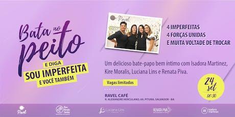 BATA NO PEITO E DIGA: SOU IMPERFEITA E VOCÊ TAMBÉM tickets